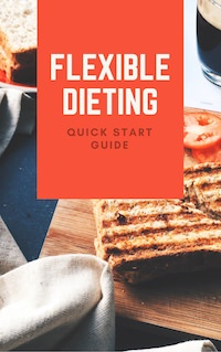 Quick Start Guide to Flexible Dieting