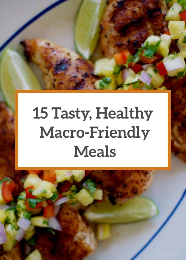 Macro Friendly 15 Incredibly Tasty Healthy Meals